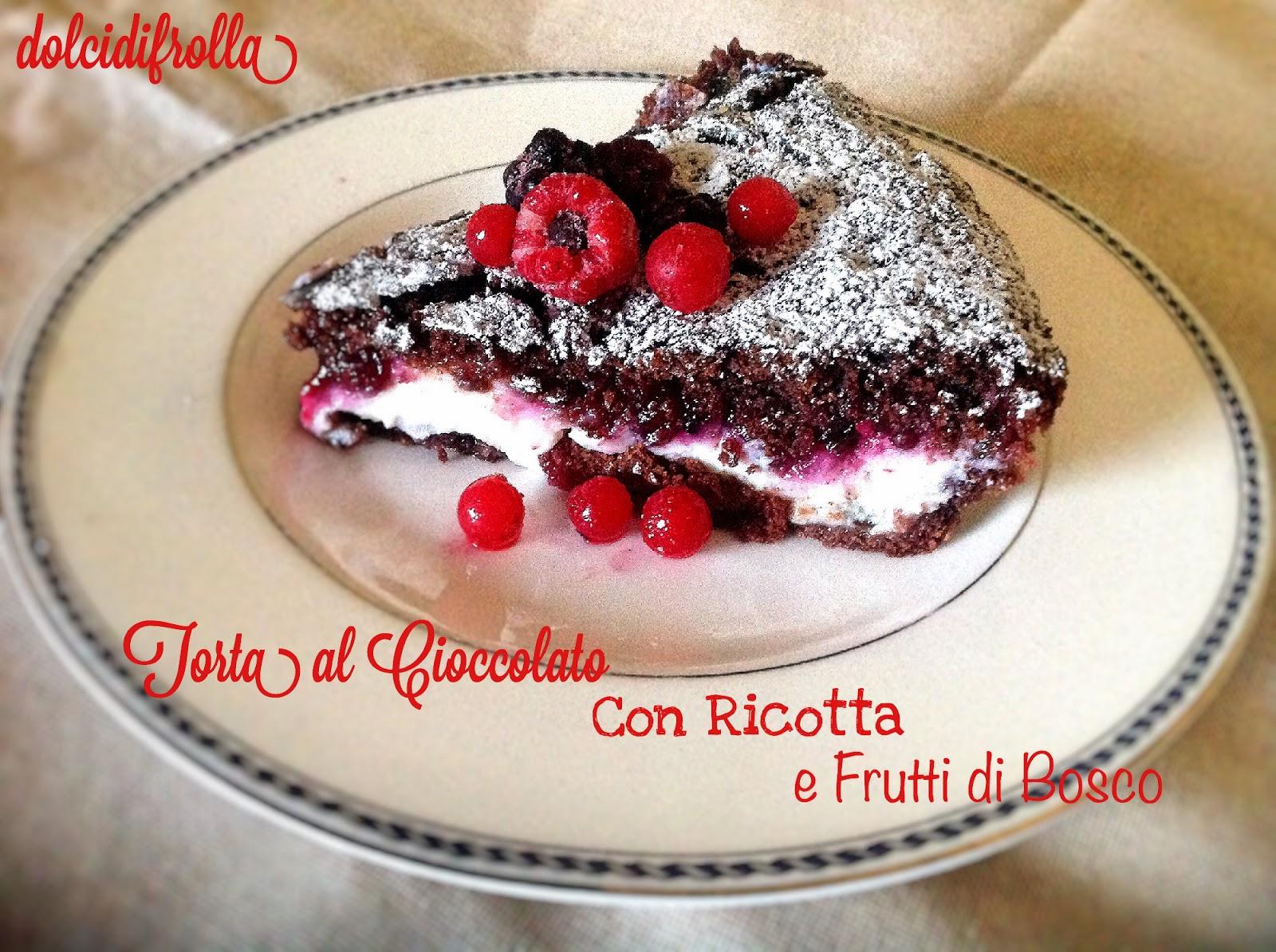 Torta al Cioccolato con ricotta e Frutti di bosco